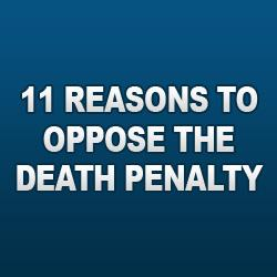 11 Reasons to Oppose the Death Penalty