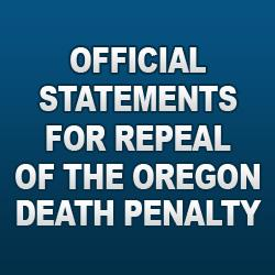 Proclamations: Official Statements for Repeal of the Oregon Death Penalty